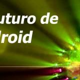 El futuro de Android: Desafíos para el 2012
